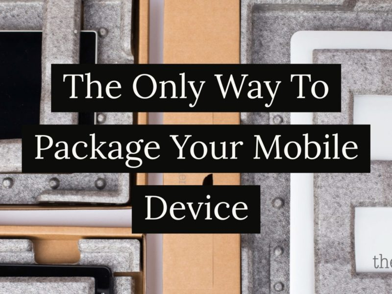 The Only Way To Package Your Mobile Device